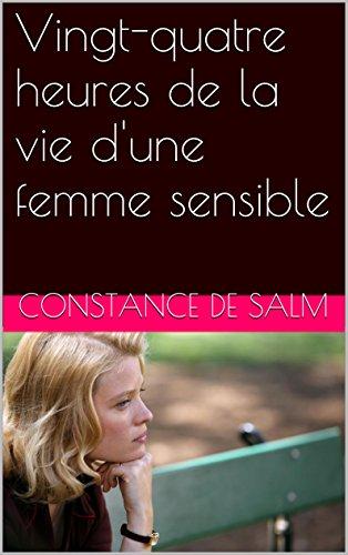 Constance de Salm - Vingt-quatre heures de la vie d'une femme sensible (French Edition)