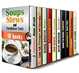 Soups, Stews and Farmhouse Foods Box Set (10 in 1): Over 250 Healthy Weight Loss Soups, Stews, Bone Broth Recipes, Nutritious Native American, Southern, ... (Bone Broth & Pressure Cooker Soups)