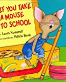 If You Take a Mouse to School Mini Book and Tape (If You Give...) (006052958X) by Numeroff, Laura