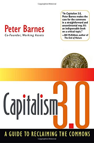 Capitalism 3.0: A Guide to Reclaiming the Commons (Bk...