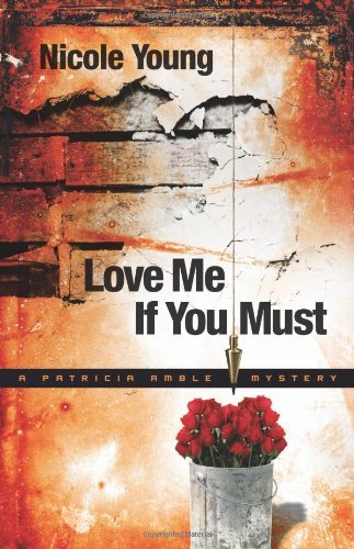 Love Me If You Must (Patricia Amble Mystery Series #1): Patricia Amble Mystery Series, Book 1
