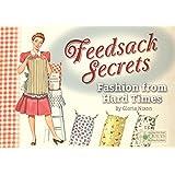 Feedsack Secrets: Fashion from Hard Times