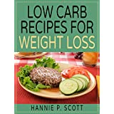 Low Carb Recipes for Weight Loss: Low Carb, Low Carb Diet, Low Carb Cookbook, Low Carb Recipes (Quick and Easy Cooking Series) ~ Hannie P. Scott