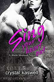 Sing Your Heart Out: A Rock Star Romance (Sinful Serenade Book 1)