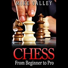 Chess: From Beginner to Pro (       UNABRIDGED) by Mike Valley Narrated by Jay Dee Johns III