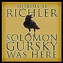 Solomon Gursky Was Here Hörbuch von Mordecai Richler Gesprochen von: Colm Feore