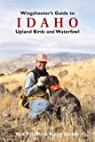 Wingshooters Guide to Idaho: Upland Birds and Waterfowl (Wingshooters Guides)