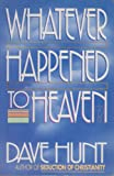 Whatever Happened to Heaven (0890816980) by Hunt, Dave