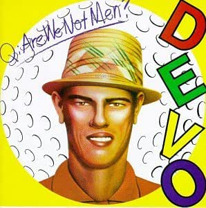 Are We Not Men?  We Are Devo