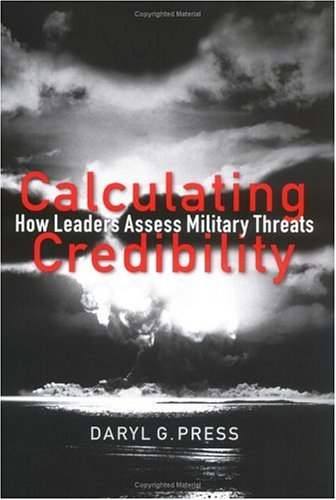 Calculating Credibility: How Leaders Assess Military...