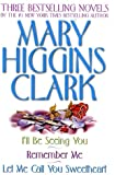 Mary Higgins Clark Omnibus: Let Me Call You Sweetheart; I'll Be Seeing You; Remember Me