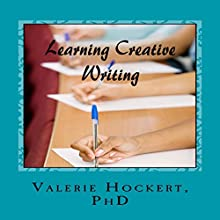 Learning Creative Writing Audiobook by Valerie Hockert PhD Narrated by Craig C Hummel