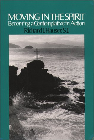 Moving in the Spirit: Becoming a Contemplative in Action, RICHARD J. HAUSER