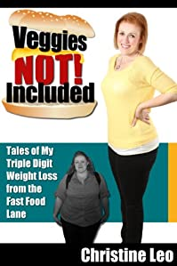 (FREE on 5/31) Veggies Not Included: Tales Of My Triple Digit Weight Loss From The Fast Food Lane by Christine Leo - http://eBooksHabit.com