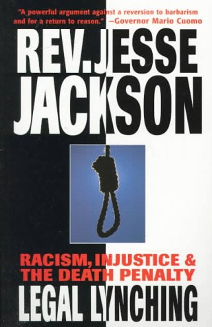 Legal Lynching: Racism, Injustice and the Death Penalty, Jesse Jackson, Jesse Jackson Jr.