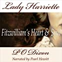Lady Harriette: Fitzwilliam's Heart and Soul (       UNABRIDGED) by P O Dixon Narrated by Pearl Hewitt