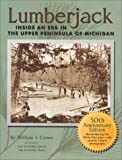 Lumberjack: Inside an Era in the Upper Peninsula of Michigan : 50th Anniversary Edition