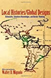 Local Histories/Global Designs: Coloniality, Subaltern Knowledges, and Border Thinking (Princeton Studies in Culture / Power / History)
