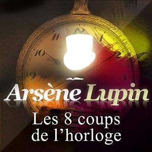 Les huits coups de l'horloge (Arsène Lupin 27) | Livre audio