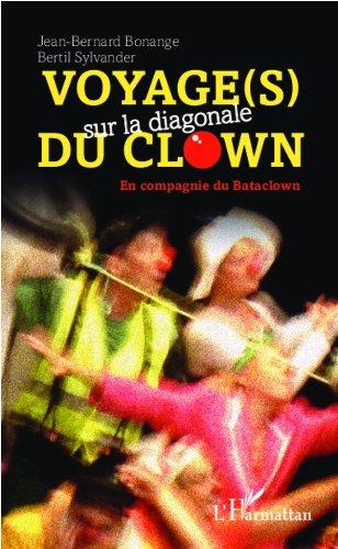 Voyage(s) sur la diagonale du clown: En compagnie du Bataclown