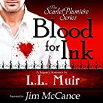 Blood for Ink: The Scarlet Plumiere Series, Book 1 (       UNABRIDGED) by L. L. Muir Narrated by Jim McCance