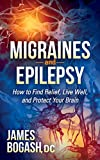 Migraines and Epilepsy: How to Find Relief, Live Well, and Protect Your Brain