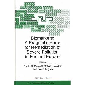 【クリックで詳細表示】Biomarkers: A Pragmatic Basis for Remediation of Severe Pollution in Eastern Europe (Nato Science Series. Partnership Sub-Series 2, Environmental Security, Vol. 54.) [ハードカバー]