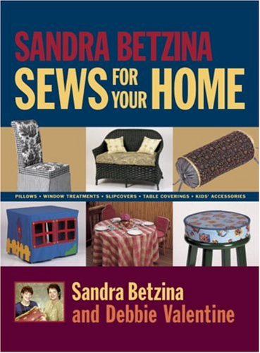 Sandra Betzina Sews for Your Home: Pillows Window Treatments Slipcovers Table Coverings Kids' Accessories