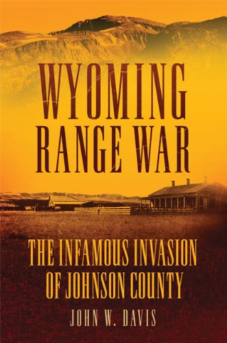 Wyoming Range War: The Infamous Invasion Of Johnson County front-507813