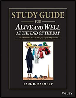 Study Guide For Alive And Well At The End Of The Day: The SupervisorAs Guide To Managing Safety In Operations