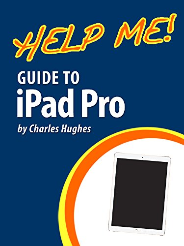 Download Help Me! Guide to the iPad Pro: Step-by-Step User Guide for the Seventh and Eighth Generation iPads and iOS 9.3