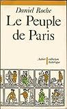 Le peuple de Paris: Essai sur la culture populaire au XVIIIe siecle (Collection Historique) (French Edition) (2700702492) by Roche, Daniel