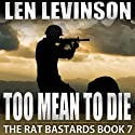 Too Mean to Die: The Rat Bastards, Book 7 Audiobook by Len Levinson Narrated by Ray Porter