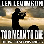 Too Mean to Die: The Rat Bastards, Book 7 (       UNABRIDGED) by Len Levinson Narrated by Ray Porter