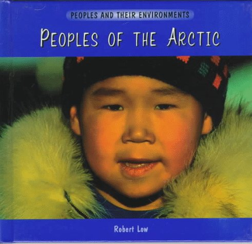 Peoples of the Arctic (Peoples and Their Environments)