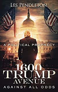 1600 Trump Avenue: Against All Odds - A Political Prophecy by Les Pendleton ebook deal