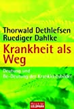 Krankheit als Weg: Deutung und Be-Deutung der Krankheitsbilder - Thorwald Dethlefsen, Ruediger Dahlke