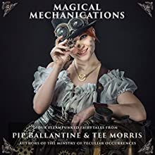 Magical Mechanications Audiobook by Pip Ballantine, Tee Morris Narrated by Pip Ballantine, Tee Morris