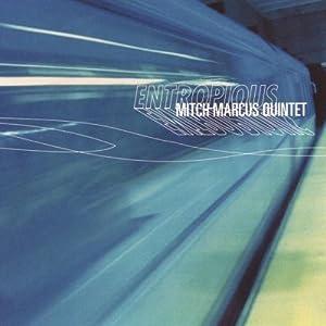 Mitch Marcus Quintet -  Entropious
