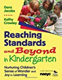 Reaching Standards and Beyond in Kindergarten: Nurturing Children's Sense of Wonder and Joy in Learning by Jacobs, Geralyn (Gera) M., Crowley, Kathleen (Kathy) E. [2009]