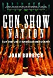 Joan Burbick GUN SHOW NATION: Gun Culture and American Democracy