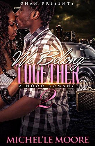 Michel'le Moore - We Belong Together 2: A Hood Romance (We Belong Together: A Hood Romance)