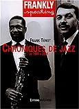 echange, troc Frank Ténot - Frankly Speaking : Chroniques de jazz, de 1944 à 2004