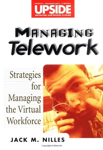Managing Telework: Strategies for Managing the Virtual Workforce