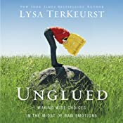 Unglued: Making Wise Choices in the Midst of Raw Emotions | [Lysa TerKeurst]