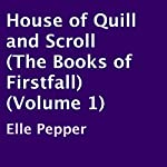 House of Quill and Scroll (The Books of Firstfall) (Volume 1) | Elle Pepper