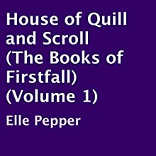 House of Quill and Scroll (The Books of Firstfall) (Volume 1) (       UNABRIDGED) by Elle Pepper Narrated by Carrie Hahn