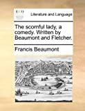 img - for The scornful lady, a comedy. Written by Beaumont and Fletcher. book / textbook / text book