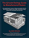 The Grissim Ratings Guide to Manufactured Homes: The Essential Buyers Resource, Listing Every Builder in the U.S., Their Histories, Products, Price ... Need-to-Know Information and Much More
