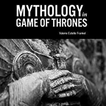 Mythology in Game of Thrones Audiobook by Valerie Estelle Frankel Narrated by Paige McKinney